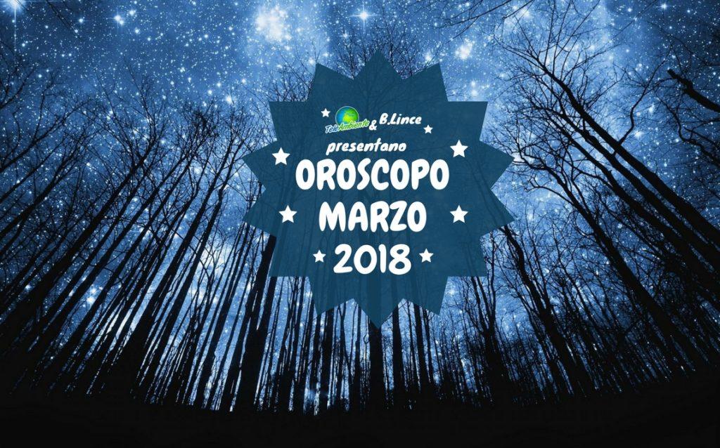 OROSCOPO MARZO 2018, PREVISIONI ASTRALI  PER TUTTI I SEGNI ZODIACALI