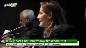 TEDxROMA 2018 IN SCENA ALLA NUVOLA DELL'EUR. NEUTRALITA' COME CHIAVE PER SUPERARE LE DIFFERENZE