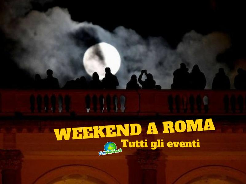 WEEKEND A ROMA, TUTTI GLI EVENTI. VENERDÌ 27 LUGLIO ECLISSI TOTALE DI LUNA